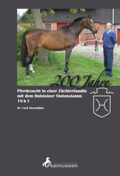 200 Jahre Pferdezucht in einer Züchterfamilie mit dem Holsteiner Stutenstamm 18 b 1