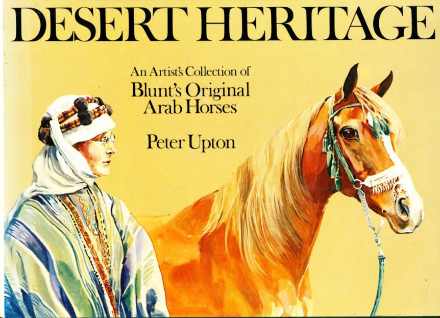 Desert Heritage: Artist's Collection of Blunt's Original Arab Horses