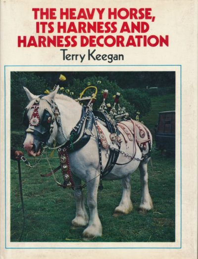 The Heavy Horse its Harness and harness Decoration