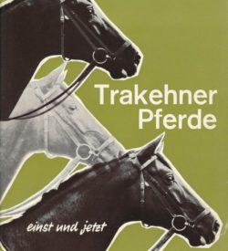 Trakehner Pferde einst und jetzt Dritte Auflage