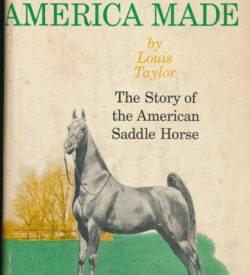 The Horse America made: The Story of the American Saddle Horse