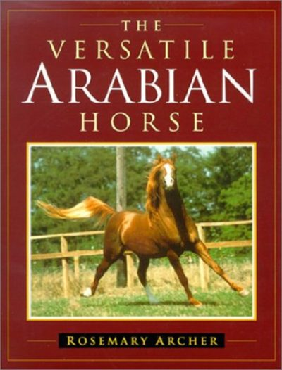 The Versatile Arabian Horse Rosemary Archer